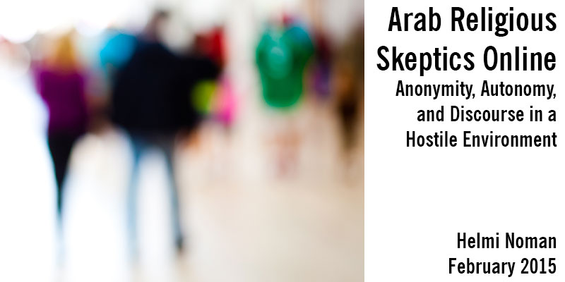 Arab Religious Skeptics Online: Anonymity, Autonomy, and Discourse in a Hostile Environment