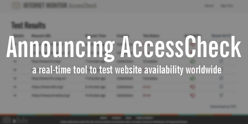 Announcing AccessCheck: a real-time tool to test website availability worldwide